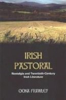 Frawley, Oona - Irish Pastoral: Nostalgia and Twentieth Century Irish Literature - 9780716533214 - 9780716533214