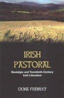 Frawley, Oona - Irish Pastoral: Nostalgia and Twentieth-century Irish Literature - 9780716533221 - V9780716533221
