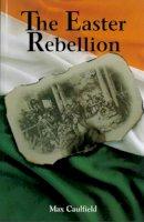 Caulfield, Max - The Easter Rebellion - 9780717122936 - V9780717122936