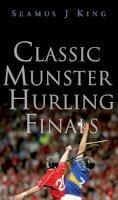 King, Seamus - Classic Munster Hurling Finals - 9780717139200 - 9780717139200