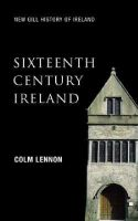 Colm Lennon - Sixteenth-Century Ireland: The Incomplete Conquest (New Gill History of Ireland) - 9780717139477 - V9780717139477