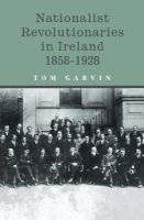 Garvin, Tom - Nationalist Revolutionaries in Ireland, 1858-1928 - 9780717139682 - 9780717139682
