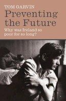 Garvin, Tom - PREVENTING THE FUTURE - 9780717139705 - 9780717139705