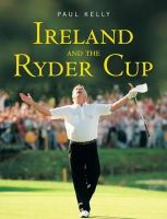 Kelly, Paul - Ireland and the Ryder Cup - 9780717140152 - KEX0223224