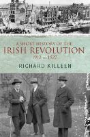 Killeen, Richard - A Short History of the Irish Revolution 1912 to 1927 - 9780717140831 - V9780717140831