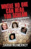 McInerney, Sarah - Where No One Can Hear You Scream:  Murder and Assault in the Wicklow Mountains - 9780717143573 - KIN0031827
