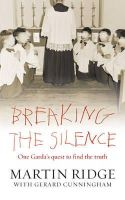 Ridge, Martin, Cunningham, Gerard - Breaking The Silence - One Garda's Quest To Find The Truth - 9780717143979 - V9780717143979