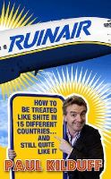 Kilduff, Paul - Ruinair: How to be Treated Like Shit in 15 Different Countries...and Still Quite Like It - 9780717144341 - KHS1077920