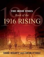 Hegarty, Shane, O'Toole, Fintan - The Irish Times Book of the 1916 Rising - 9780717144464 - V9780717144464