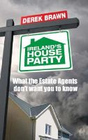Brawn, Derek - Ireland's House Party: What the Estate Agents don't want you to know - 9780717146178 - KST0030998