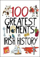 Edited By - 100 Hundred Moments in Irish History - 9780717149704 - V9780717149704