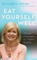 Bernadette Bohan - Eat Yourself Well: Simple Changes for Better Health - 9780717156399 - 9780717156399