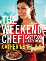 Catherine Fulvio - The Weekend Chef: Easy Food for Lazy Days - 9780717158614 - V9780717158614