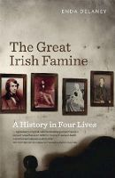 Enda Delaney - The Great Irish Famine: A History in Four Lives - 9780717160105 - 9780717160105