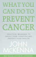 Mckenna, John - What You Can Do to Prevent Cancer: Practical Measures to Adjust Your Lifestyle and Protect Your Health - 9780717161102 - V9780717161102
