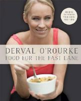 Derval O'Rourke - Food for the Fast Lane: Recipes to Power Your Body and Mind - 9780717162888 - V9780717162888