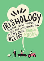Ronan Moore - Irishology: Lessons in Slagging, Junior C Football, Wet Rain and Everything Else - 9780717168200 - V9780717168200