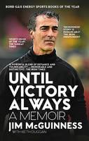 Jim McGuinness - Until Victory Always: A Memoir - 9780717171569 - 9780717171569