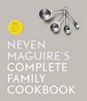 Maguire, Neven - Neven Maguire's Complete Family Cookbook - 9780717172450 - V9780717172450