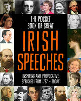 Compiled by Tony Potter - The Pocket Book of Great Irish Speeches: Inspiring and Provocative Speeches from 1782 - Today - 9780717172917 - V9780717172917