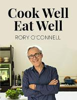 Rory O'Connell - Cook Well, Eat Well - 9780717175642 - 9780717175642