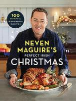 Neven Maguire - Neven Maguire's Perfect Irish Christmas: 100 Recipes for all of your Christmas Celebrations - 9780717179107 - 9780717179107