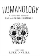 Professor Luke O'Neill - Humanology: A Scientist's Guide to our Amazing Existence - 9780717180158 - 9780717180158