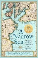 Bardon, Jonathan - A Narrow Sea: The Irish-Scottish Connection in 120 Episodes - 9780717180592 - 9780717180592