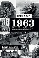 Kevin C. Kearns - Ireland 1963: A Year of Marvels, Mysteries, Merriment and Misfortune - 9780717180783 - V9780717180783