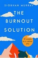 Siobhan Murray - The Burnout Solution: 12 weeks to a calmer you - 9780717180943 - V9780717180943