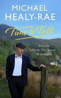 Michael Healy-Rae - Time to Talk: Stories From the Heart of Ireland - 9780717183159 - V9780717183159