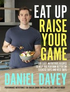 Daniel Davey - Eat Up, Raise Your Game: 100 easy, nutritious recipes to help you perform better on exercise days and rest days - 9780717184385 - V9780717184385