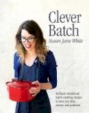Susan Jane White - Clever Batch: Brilliant wholefood batch-cooking recipes to save you time, money and patience - 9780717184941 - V9780717184941