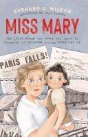 Bernard S. Wilson - Miss Mary: The Irish woman who saved the lives of hundreds of children during World War II - 9780717186556 - 9780717186556