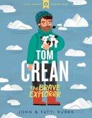 John Burke, Fatti Burke - Tom Crean: The Brave Explorer - Little Library 4 - 9780717186563 - 9780717186563