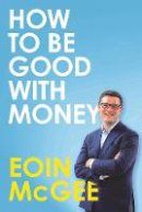 Eoin McGee - How to Be Good With Money - 9780717186709 - 9780717186709