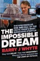 Barry Whyte - The Impossible Dream: The spectacular rise and fall of Steorn, the Celtic Tiger's most audacious start-up - 9780717188048 - 9780717188048