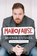 Bernard O'Shea - Manopause: Bernard O'Shea is Having a Mid-life Crisis - 9780717189687 - 9780717189687