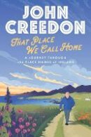 John Creedon - That Place We Call Home: A journey through the place names of Ireland - 9780717189854 - 9780717189854