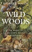 Richard Nairn - Wildwoods: The Magic of Ireland's Native Woodlands - 9780717190218 - 9780717190218