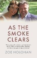 Zoe Holohan - As the Smoke Clears: The inspirational true story of surviving Greece's deadly wildfires, overcoming devastating loss, and discovering a path to ... loss, and discovering a path to renewal - 9780717190249 - 9780717190249