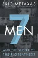 Metaxas, Eric - Seven Men: And the Secret of Their Greatness - 9780718030957 - V9780718030957