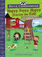 Robertson, Korie, Howard, Chrys - Duck Commander Happy, Happy, Happy Stories for Kids: Fun and Faith-Filled Stories - 9780718086275 - V9780718086275