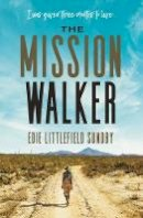 Sundby, Edie Littlefield - The Mission Walker: I was given three months to live... - 9780718093501 - V9780718093501