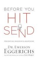 Emerson Eggerichs - Before You Hit Send: Preventing Headache and Heartache - 9780718094263 - 9780718094263