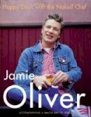Oliver, Jamie - Happy Days with the Naked Chef - 9780718144845 - KEX0290478