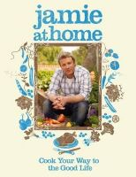 Oliver, Jamie - Jamie at Home : Cook Your Way to the Good Life - 9780718152437 - V9780718152437