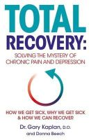 Kaplan, Dr Gary, Beech, Donna - Total Recovery: Solving the Mystery of Chronic Pain and Depression - 9780718179175 - V9780718179175