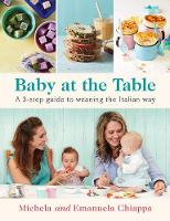 Chiappa, Michela, Chiappa, Emanuela - Baby at the Table: A 3-Step Guide to Weaning the Italian Way - 9780718182946 - V9780718182946