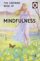 Hazeley, Jason, Morris, Joel - The Ladybird Book of Mindfulness (Ladybird Books for Grown-ups) - 9780718183523 - V9780718183523